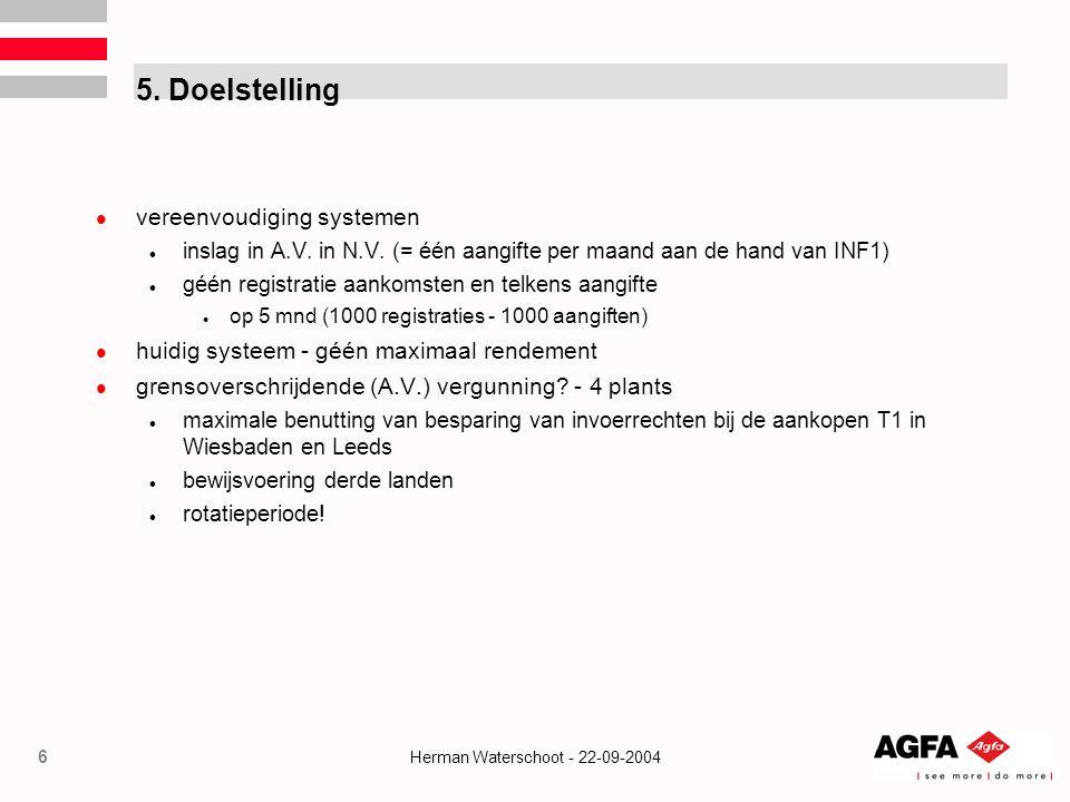 6 Herman Waterschoot - 22-09-2004 5. Doelstelling  vereenvoudiging systemen  inslag in A.V. in N.V. (= één aangifte per maand aan de hand van INF1)
