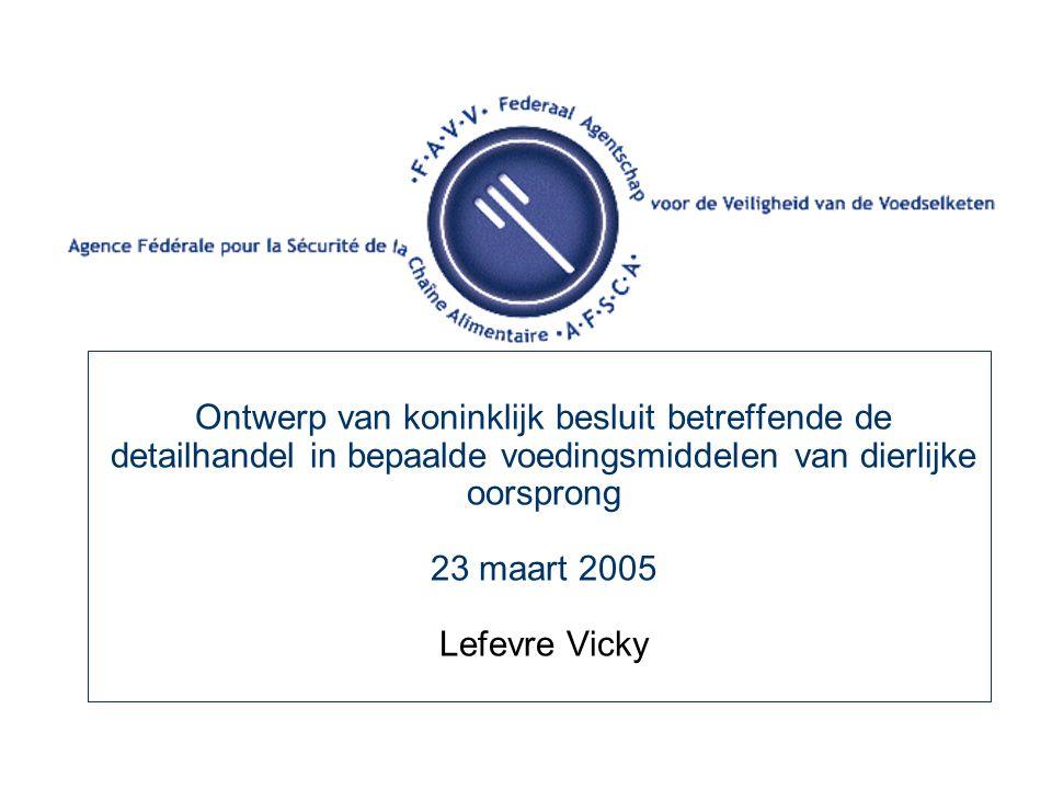 Ontwerp van koninklijk besluit betreffende de detailhandel in bepaalde voedingsmiddelen van dierlijke oorsprong 23 maart 2005 Lefevre Vicky
