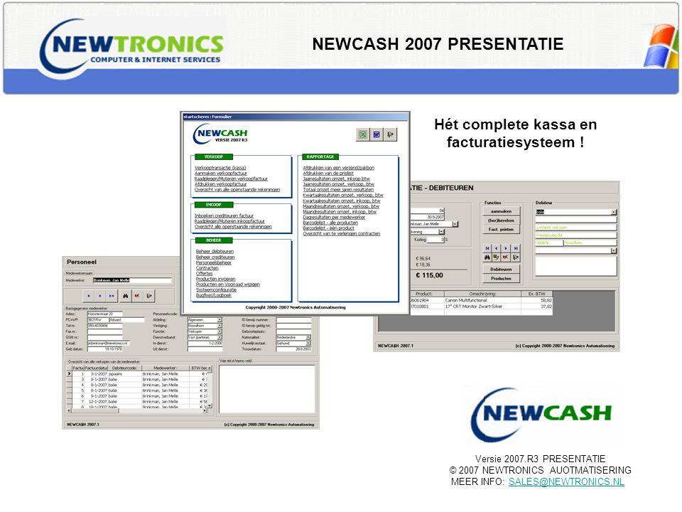 NEWCASH 2007 PRESENTATIE Versie 2007.R3 PRESENTATIE © 2007 NEWTRONICS AUOTMATISERING MEER INFO: SALES@NEWTRONICS.NLSALES@NEWTRONICS.NL Hét complete ka