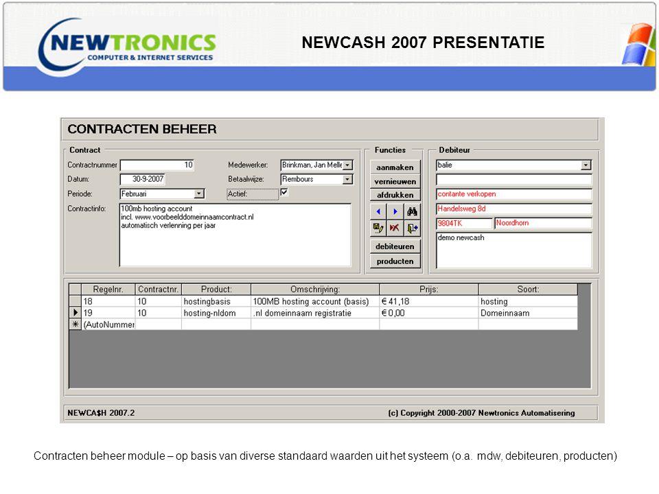 NEWCASH 2007 PRESENTATIE Contracten beheer module – op basis van diverse standaard waarden uit het systeem (o.a. mdw, debiteuren, producten)