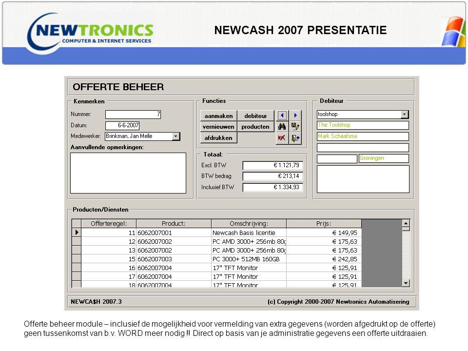 NEWCASH 2007 PRESENTATIE Offerte beheer module – inclusief de mogelijkheid voor vermelding van extra gegevens (worden afgedrukt op de offerte) geen tu