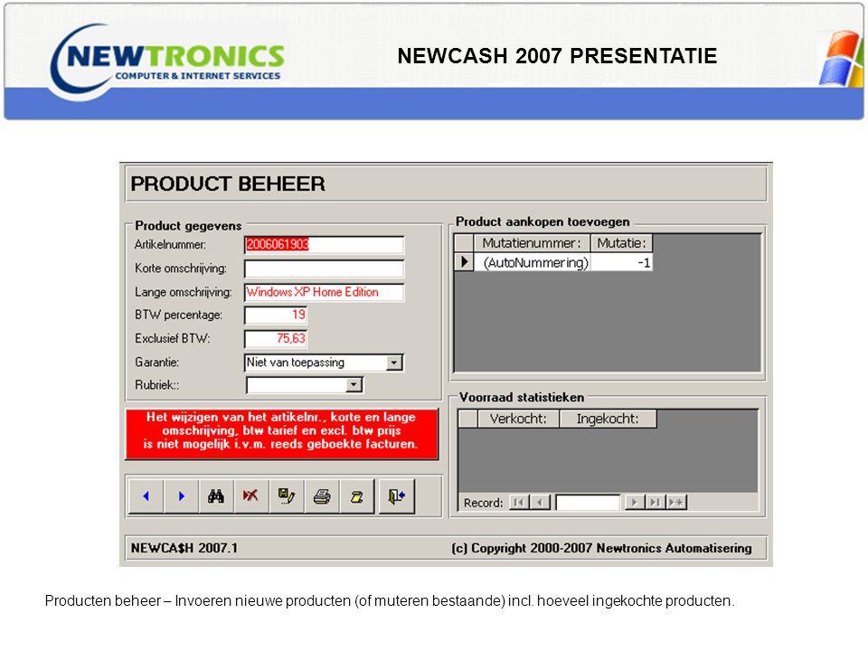 NEWCASH 2007 PRESENTATIE Producten beheer – Invoeren nieuwe producten (of muteren bestaande) incl. hoeveel ingekochte producten.