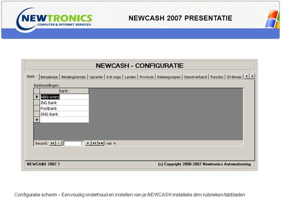 NEWCASH 2007 PRESENTATIE Configuratie scherm – Eenvoudig onderhoud en instellen van je NEWCASH installatie dmv rubrieken/tabbladen