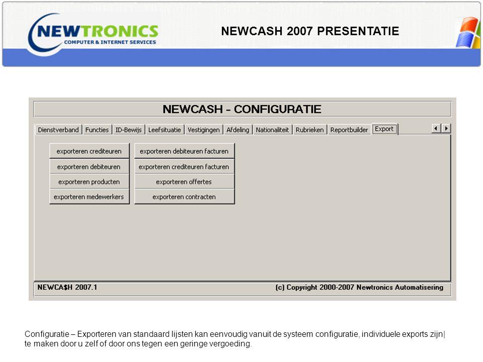 NEWCASH 2007 PRESENTATIE Configuratie – Exporteren van standaard lijsten kan eenvoudig vanuit de systeem configuratie, individuele exports zijn| te ma