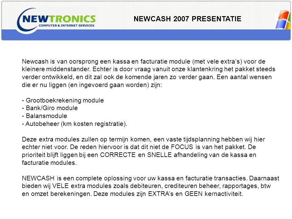 NEWCASH 2007 PRESENTATIE Newcash is van oorsprong een kassa en facturatie module (met vele extra's) voor de kleinere middenstander. Echter is door vra