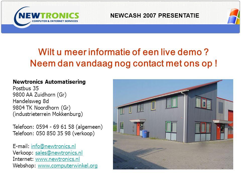 NEWCASH 2007 PRESENTATIE Wilt u meer informatie of een live demo ? Neem dan vandaag nog contact met ons op ! Newtronics Automatisering Postbus 35 9800