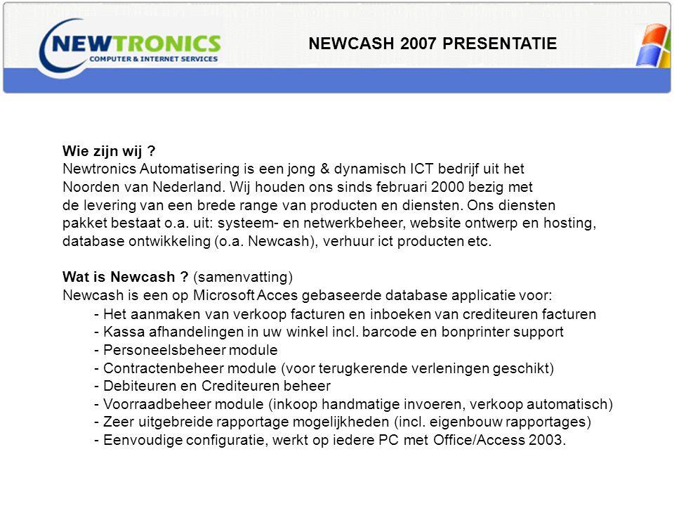 NEWCASH 2007 PRESENTATIE Wie zijn wij ? Newtronics Automatisering is een jong & dynamisch ICT bedrijf uit het Noorden van Nederland. Wij houden ons si