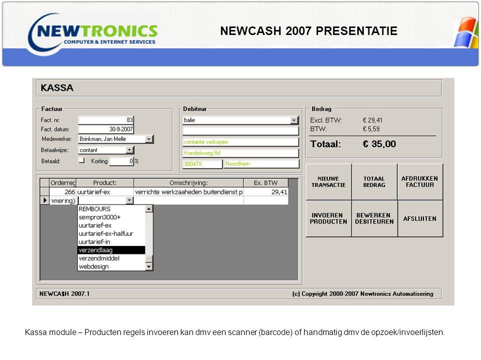 NEWCASH 2007 PRESENTATIE Kassa module – Producten regels invoeren kan dmv een scanner (barcode) of handmatig dmv de opzoek/invoerlijsten.