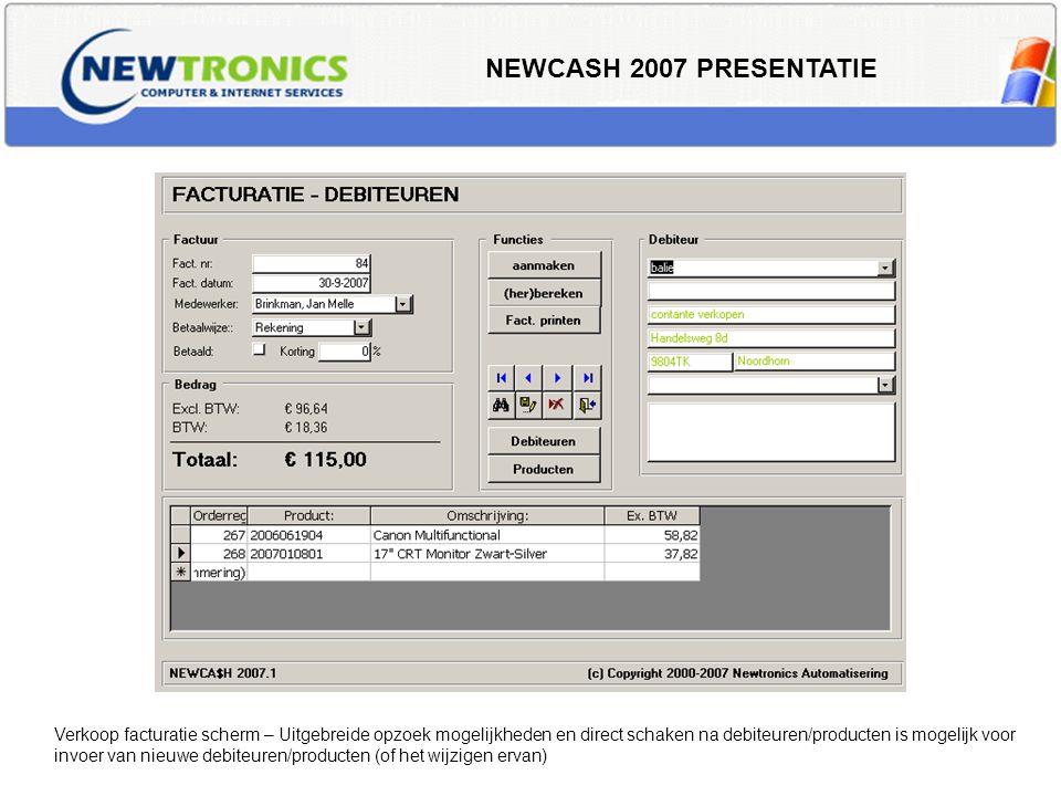 NEWCASH 2007 PRESENTATIE Verkoop facturatie scherm – Uitgebreide opzoek mogelijkheden en direct schaken na debiteuren/producten is mogelijk voor invoe