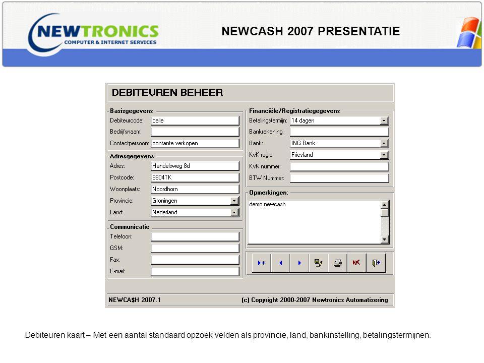 NEWCASH 2007 PRESENTATIE Crediteuren kaart – met diverse opzoek en info velden en de mogelijkheid tot aangeven type leverancier en het opslaan van gegevens van de eventuele webshop die je leverancier heeft (o.a.