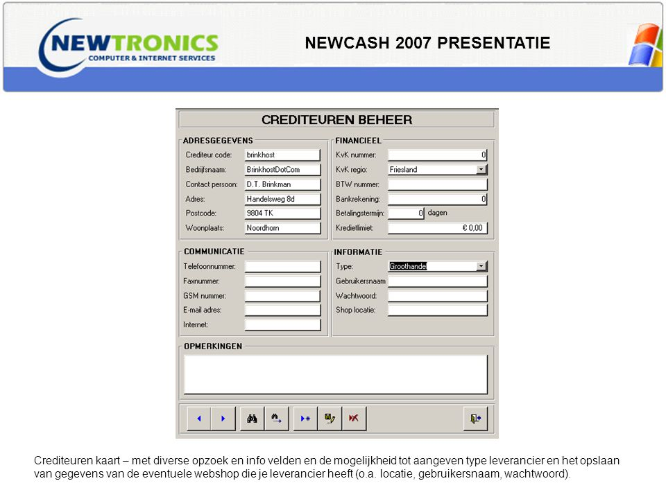 NEWCASH 2007 PRESENTATIE Crediteuren kaart – met diverse opzoek en info velden en de mogelijkheid tot aangeven type leverancier en het opslaan van geg