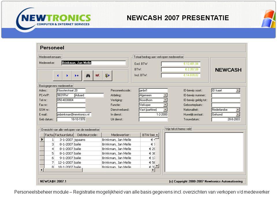 NEWCASH 2007 PRESENTATIE Personeelsbeheer module – Registratie mogelijkheid van alle basis gegevens incl. overzichten van verkopen v/d medewerker