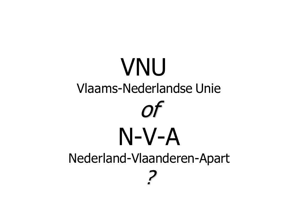 of ? VNU Vlaams-Nederlandse Unie of N-V-A Nederland-Vlaanderen-Apart ?