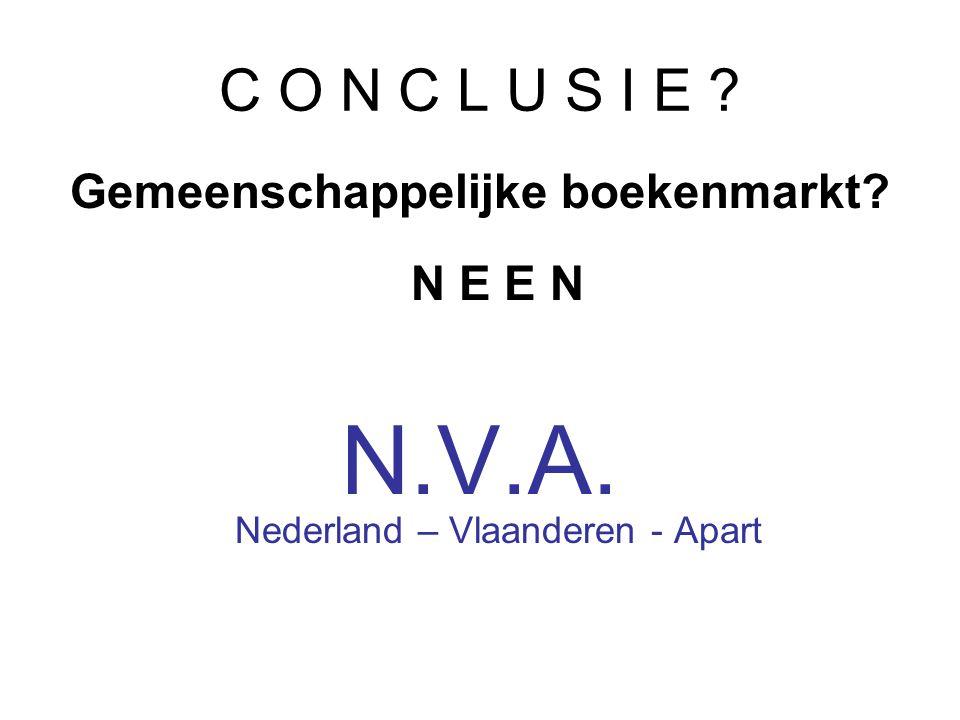 C O N C L U S I E ? Gemeenschappelijke boekenmarkt? N E E N N.V.A. Nederland – Vlaanderen - Apart