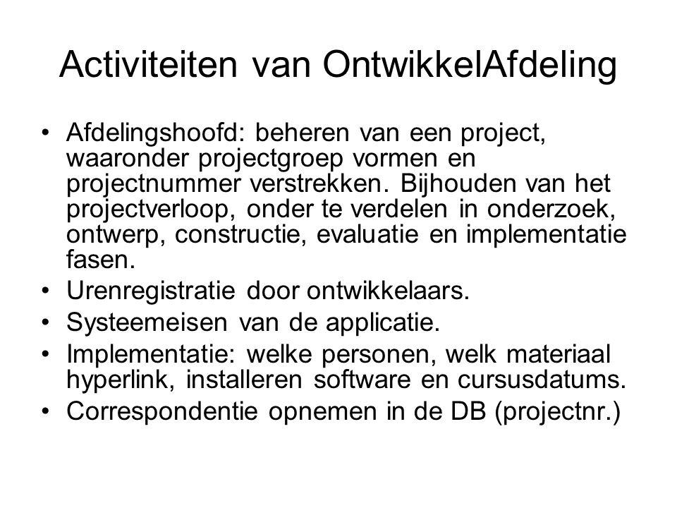 Activiteiten van OntwikkelAfdeling •Afdelingshoofd: beheren van een project, waaronder projectgroep vormen en projectnummer verstrekken. Bijhouden van