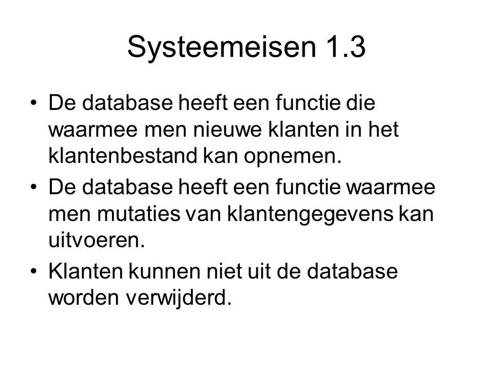 Systeemeisen 1.3 •De database heeft een functie die waarmee men nieuwe klanten in het klantenbestand kan opnemen. •De database heeft een functie waarm