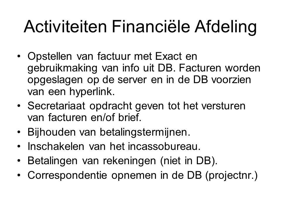 Activiteiten Financiële Afdeling •Opstellen van factuur met Exact en gebruikmaking van info uit DB. Facturen worden opgeslagen op de server en in de D