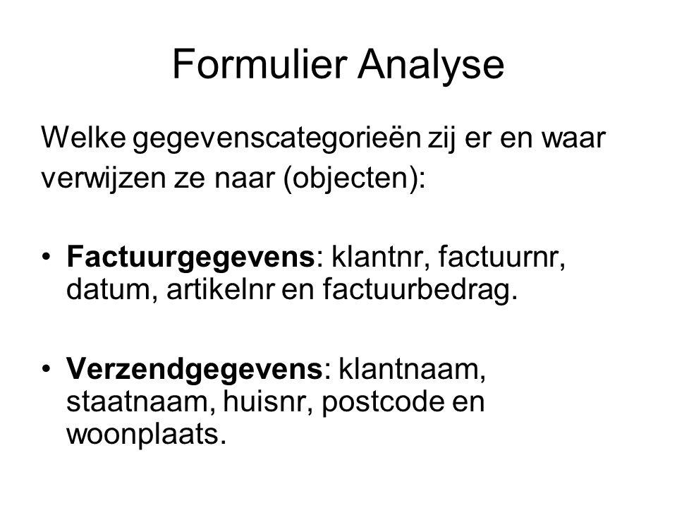 Formulier Analyse Welke gegevenscategorieën zij er en waar verwijzen ze naar (objecten): •Factuurgegevens: klantnr, factuurnr, datum, artikelnr en fac