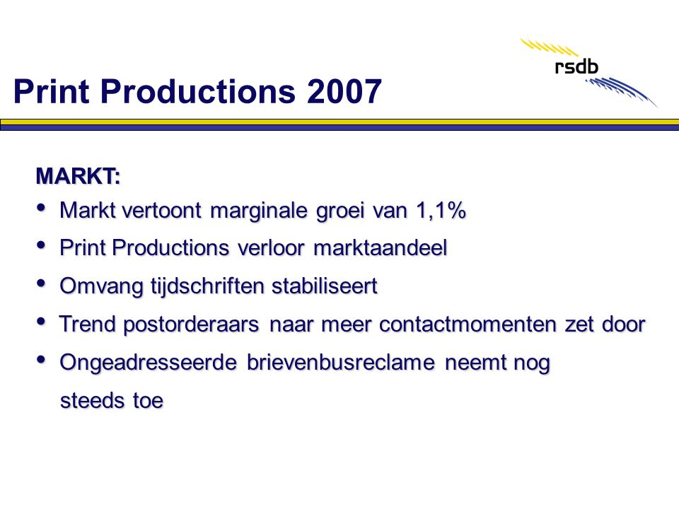 MARKT: • Markt vertoont marginale groei van 1,1% • Print Productions verloor marktaandeel • Omvang tijdschriften stabiliseert • Trend postorderaars na