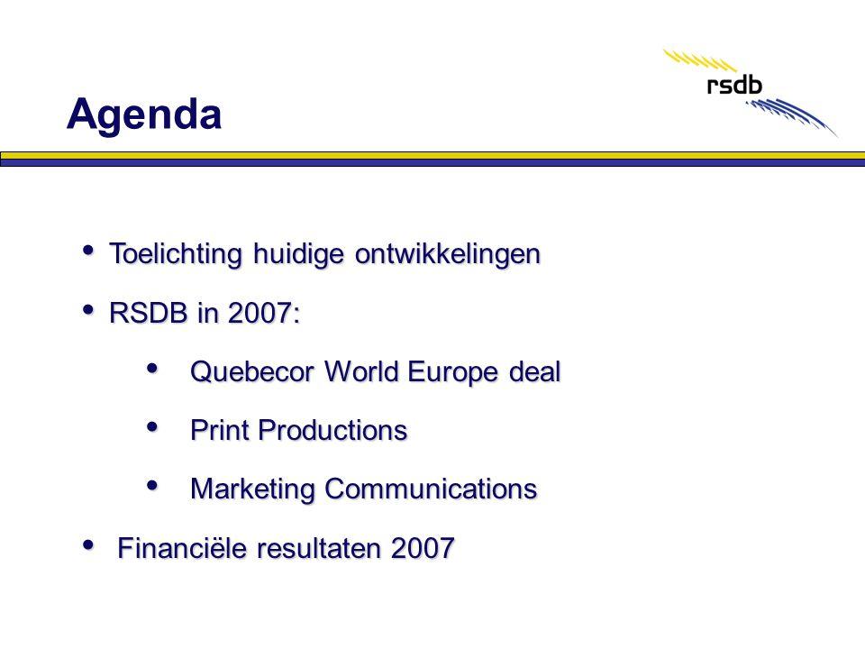 • Toelichting huidige ontwikkelingen • RSDB in 2007: • Quebecor World Europe deal • Print Productions • Marketing Communications • Financiële resultat