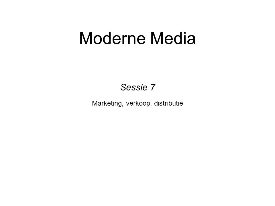 Moderne Media Marketing, verkoop, distributie Sessie 7