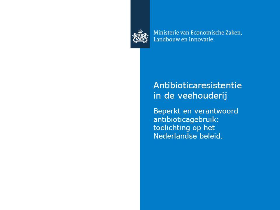 Antibioticaresistentie in de veehouderij Beperkt en verantwoord antibioticagebruik: toelichting op het Nederlandse beleid.