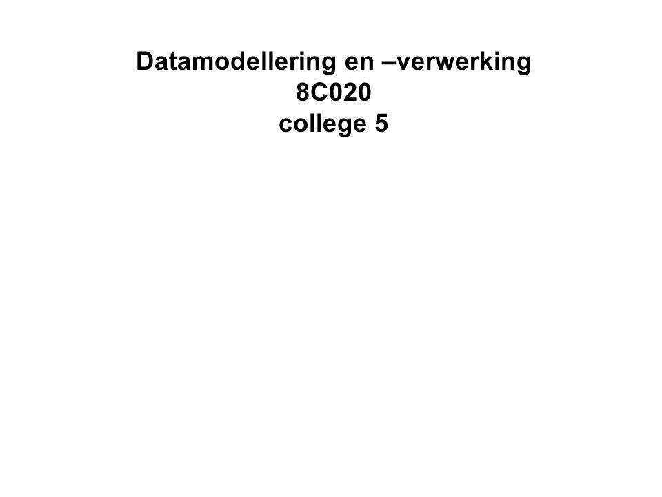 Datamodellering en –verwerking 8C020 college 5