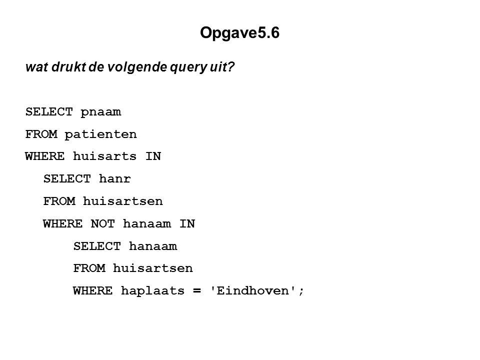 Opgave5.6 wat drukt de volgende query uit.