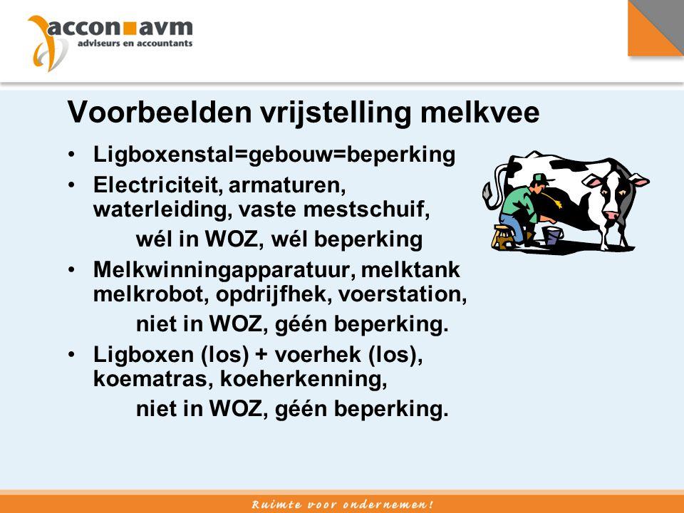 Voorbeelden vrijstelling melkvee •Ligboxenstal=gebouw=beperking •Electriciteit, armaturen, waterleiding, vaste mestschuif, wél in WOZ, wél beperking •