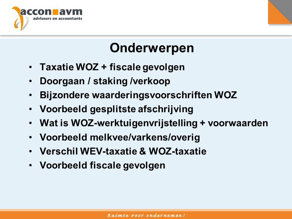 Taxatie WOZ + fiscale gevolgen •Sinds 2007 afschrijving tot bodemwaarde •Bodemwaarde agro = 50% WOZ •Opstal + ondergrond is één bedrijfsmiddel •Stel WOZ (geb.+ond.) is 1 miljoen, dan af te schrijven tot € 500.000