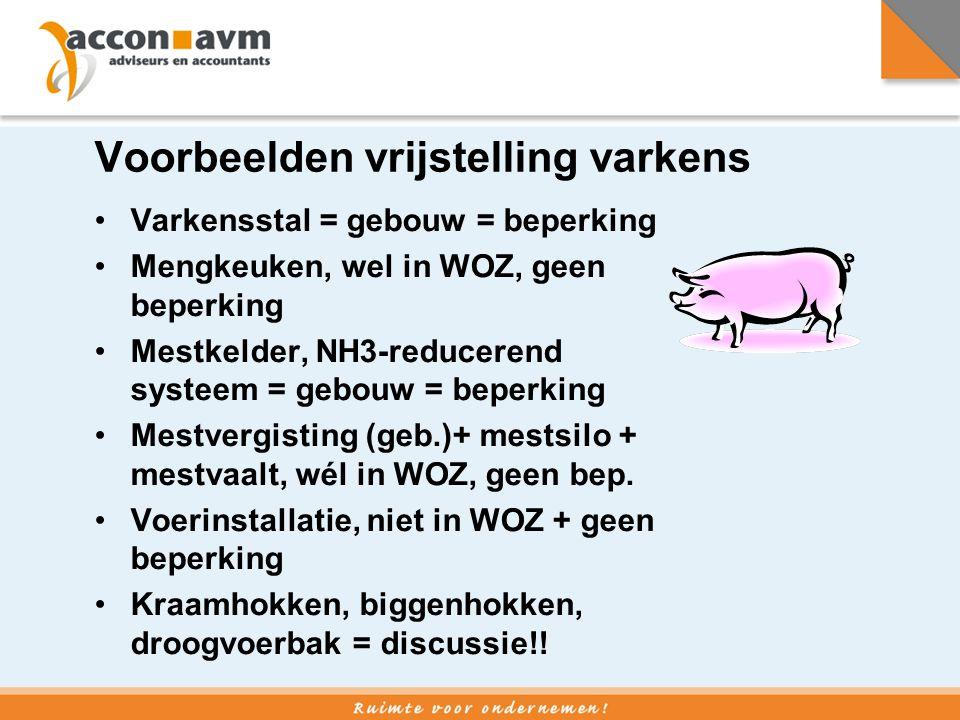 Voorbeelden vrijstelling varkens •Varkensstal = gebouw = beperking •Mengkeuken, wel in WOZ, geen beperking •Mestkelder, NH3-reducerend systeem = gebou
