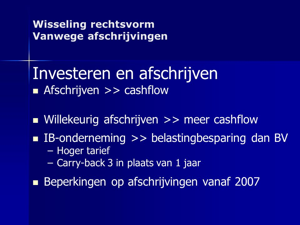 Wisseling rechtsvorm Vanwege afschrijvingen Investeren en afschrijven   Afschrijven >> cashflow   Willekeurig afschrijven >> meer cashflow   IB-