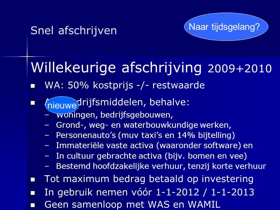 Snel afschrijven Willekeurige afschrijving 2009+2010   WA: 50% kostprijs -/- restwaarde   Alle bedrijfsmiddelen, behalve: – –Woningen, bedrijfsgeb