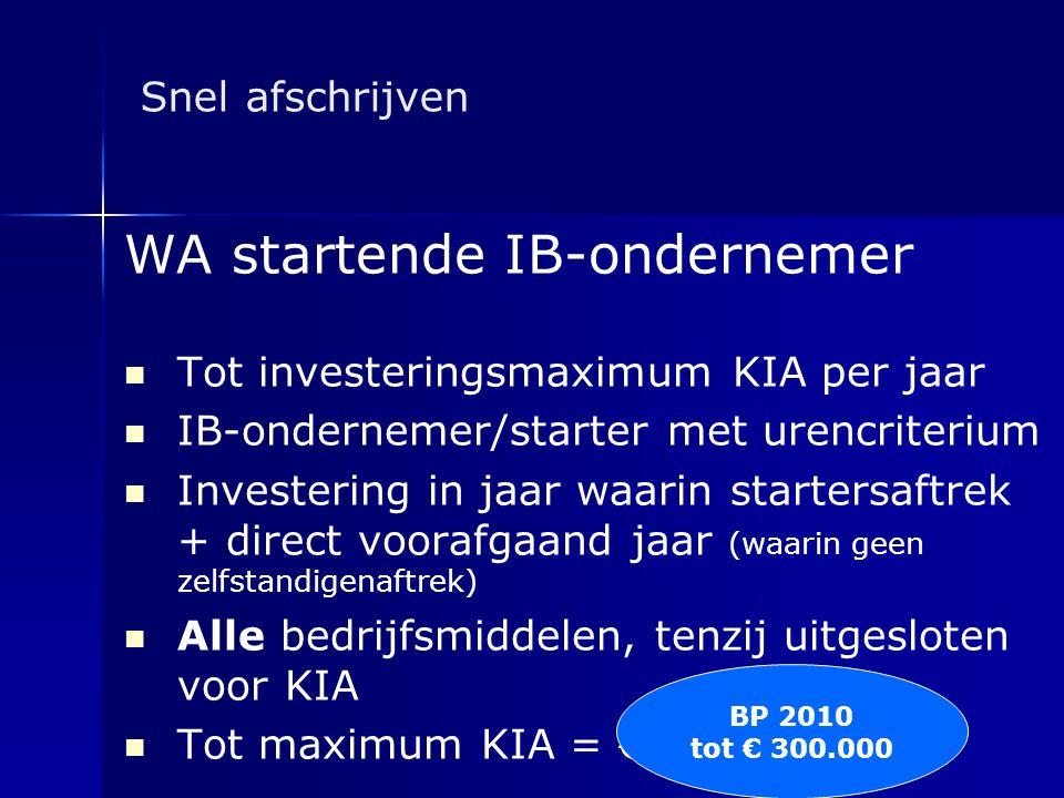 Snel afschrijven WA startende IB-ondernemer   Tot investeringsmaximum KIA per jaar   IB-ondernemer/starter met urencriterium   Investering in ja