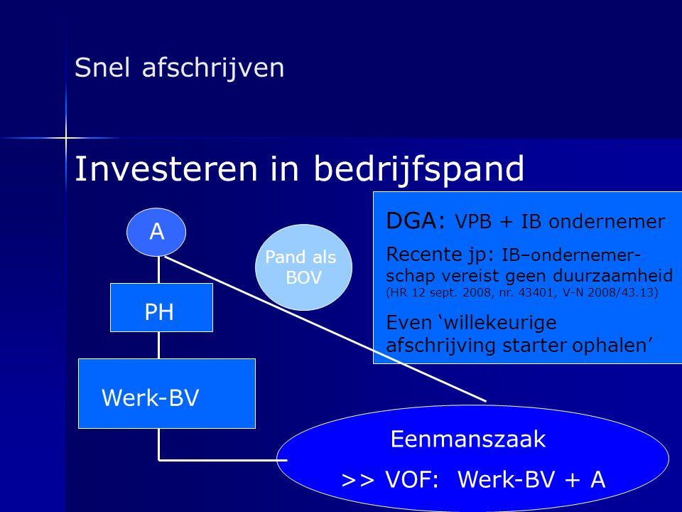Snel afschrijven Eenmanszaak >> VOF: Werk-BV + A A Werk-BV PH DGA: VPB + IB ondernemer Recente jp: IB–ondernemer- schap vereist geen duurzaamheid (HR