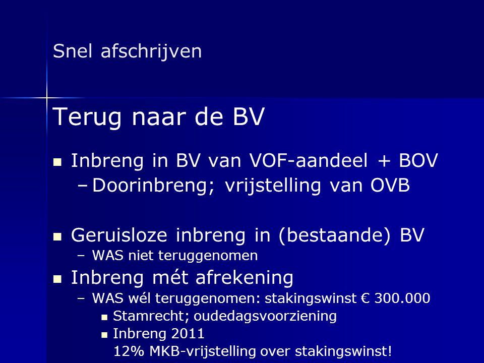 Snel afschrijven Terug naar de BV   Inbreng in BV van VOF-aandeel + BOV – –Doorinbreng; vrijstelling van OVB   Geruisloze inbreng in (bestaande) B