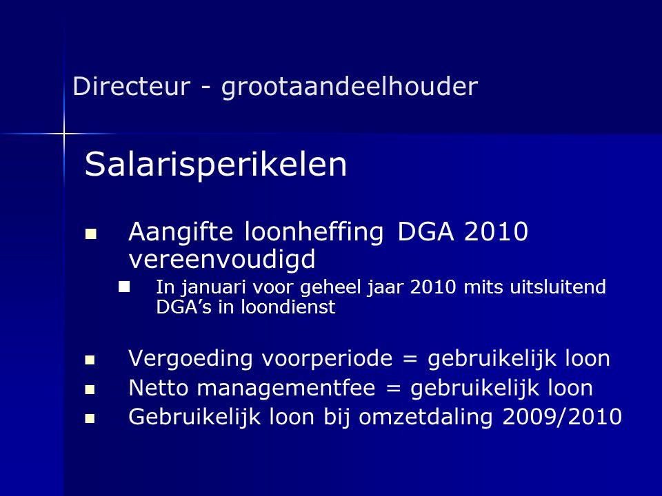 Directeur - grootaandeelhouder Salarisperikelen   Aangifte loonheffing DGA 2010 vereenvoudigd   In januari voor geheel jaar 2010 mits uitsluitend