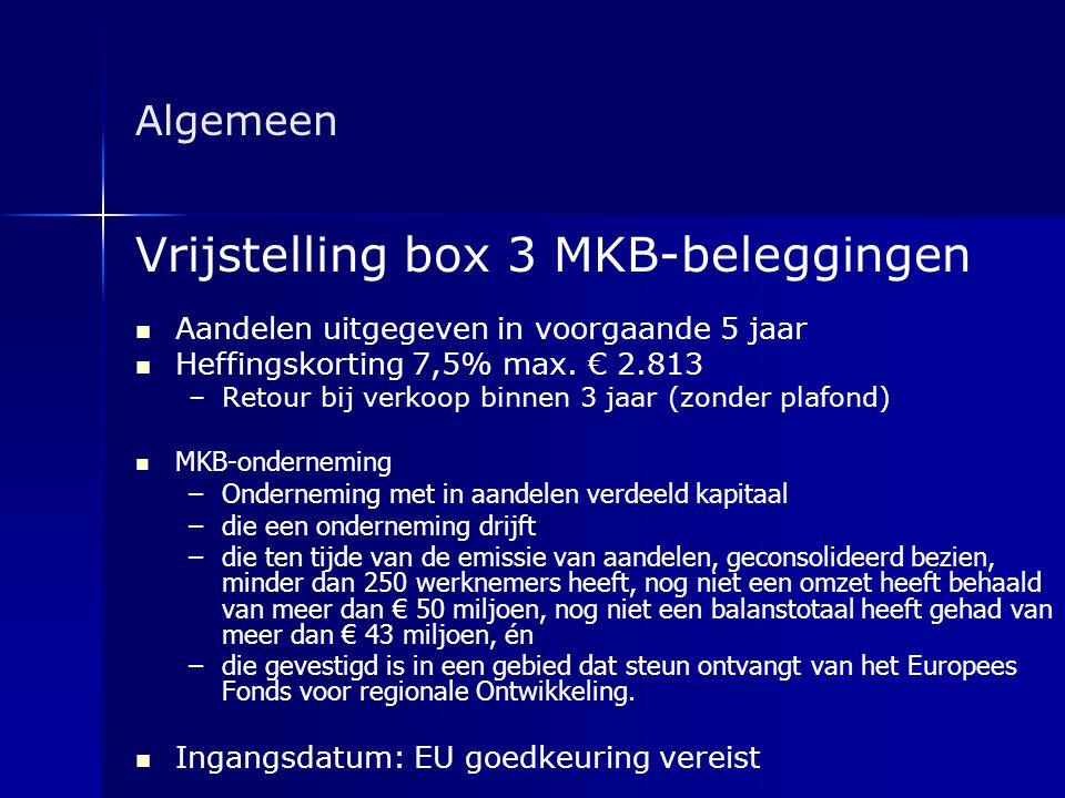Algemeen Vrijstelling box 3 MKB-beleggingen   Aandelen uitgegeven in voorgaande 5 jaar   Heffingskorting 7,5% max. € 2.813 – –Retour bij verkoop b
