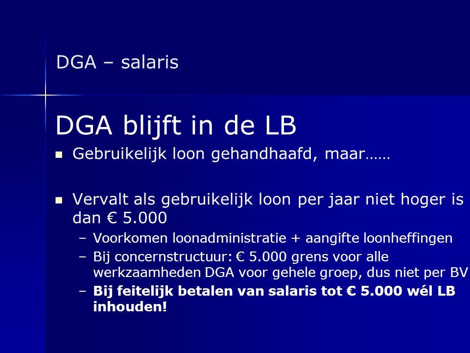 DGA – salaris DGA blijft in de LB   Gebruikelijk loon gehandhaafd, maar……   Vervalt als gebruikelijk loon per jaar niet hoger is dan € 5.000 – –Vo