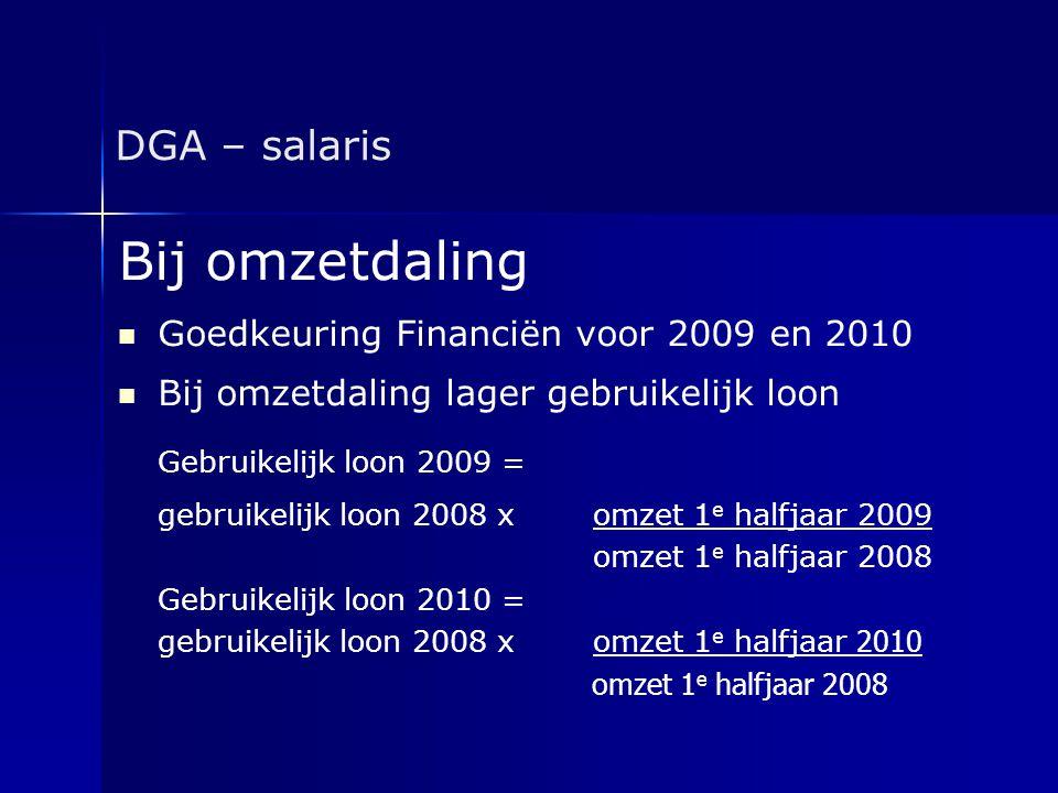 DGA – salaris Bij omzetdaling   Goedkeuring Financiën voor 2009 en 2010   Bij omzetdaling lager gebruikelijk loon Gebruikelijk loon 2009 = gebruik