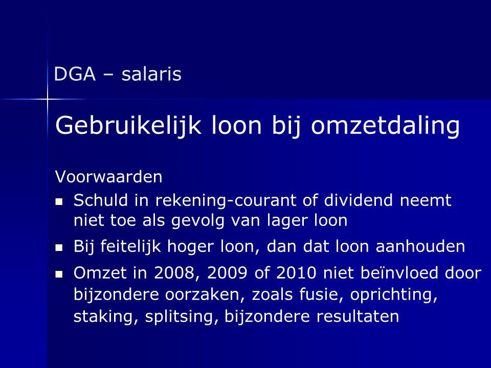 DGA – salaris Gebruikelijk loon bij omzetdaling Voorwaarden   Schuld in rekening-courant of dividend neemt niet toe als gevolg van lager loon   Bi