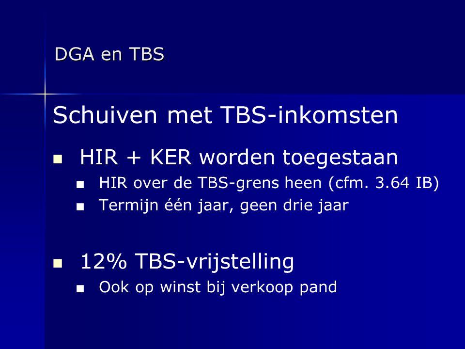 DGA en TBS Schuiven met TBS-inkomsten   HIR + KER worden toegestaan ■ ■ HIR over de TBS-grens heen (cfm. 3.64 IB) ■ ■ Termijn één jaar, geen drie ja