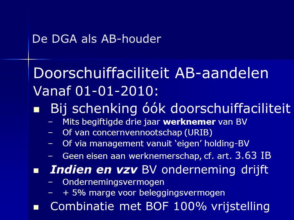 De DGA als AB-houder Doorschuiffaciliteit AB-aandelen Vanaf 01-01-2010:   Bij schenking óók doorschuiffaciliteit – –Mits begiftigde drie jaar werkne