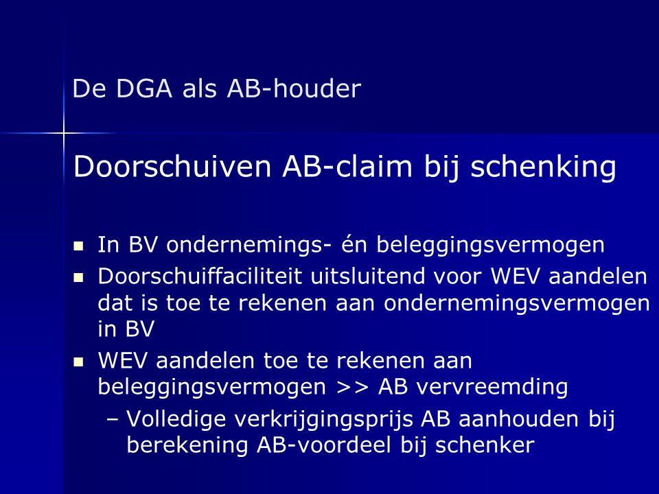De DGA als AB-houder Doorschuiven AB-claim bij schenking   In BV ondernemings- én beleggingsvermogen   Doorschuiffaciliteit uitsluitend voor WEV a