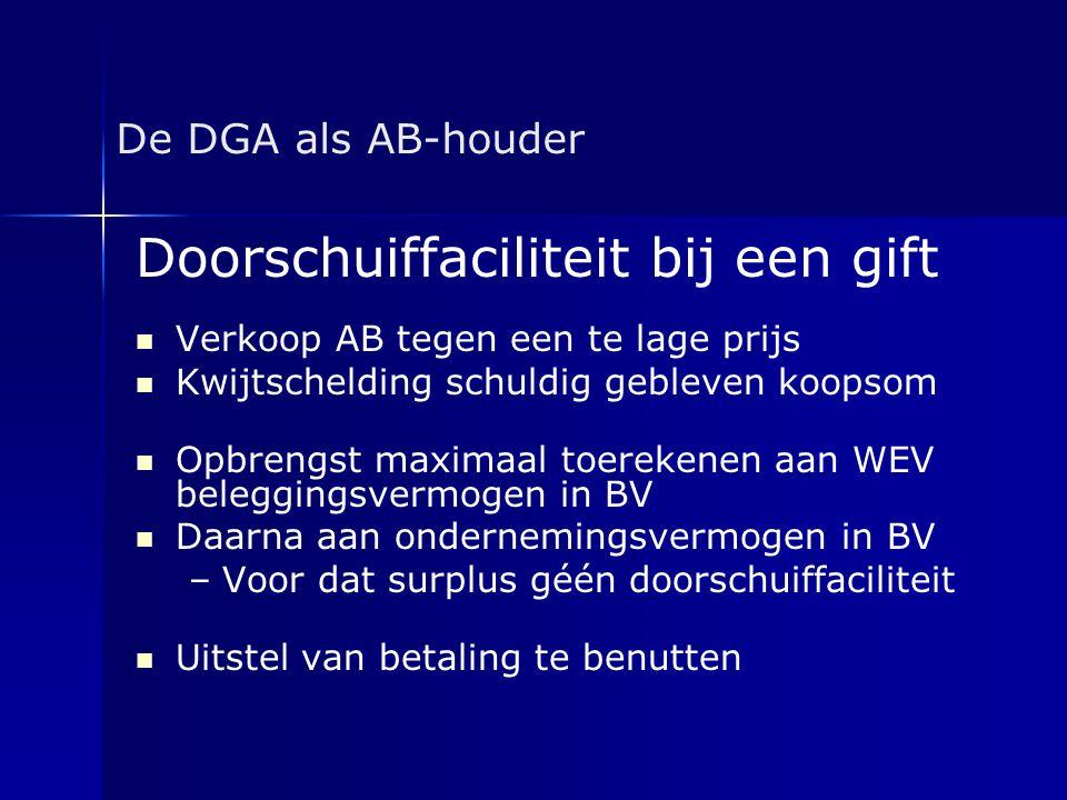 De DGA als AB-houder Doorschuiffaciliteit bij een gift   Verkoop AB tegen een te lage prijs   Kwijtschelding schuldig gebleven koopsom   Opbreng