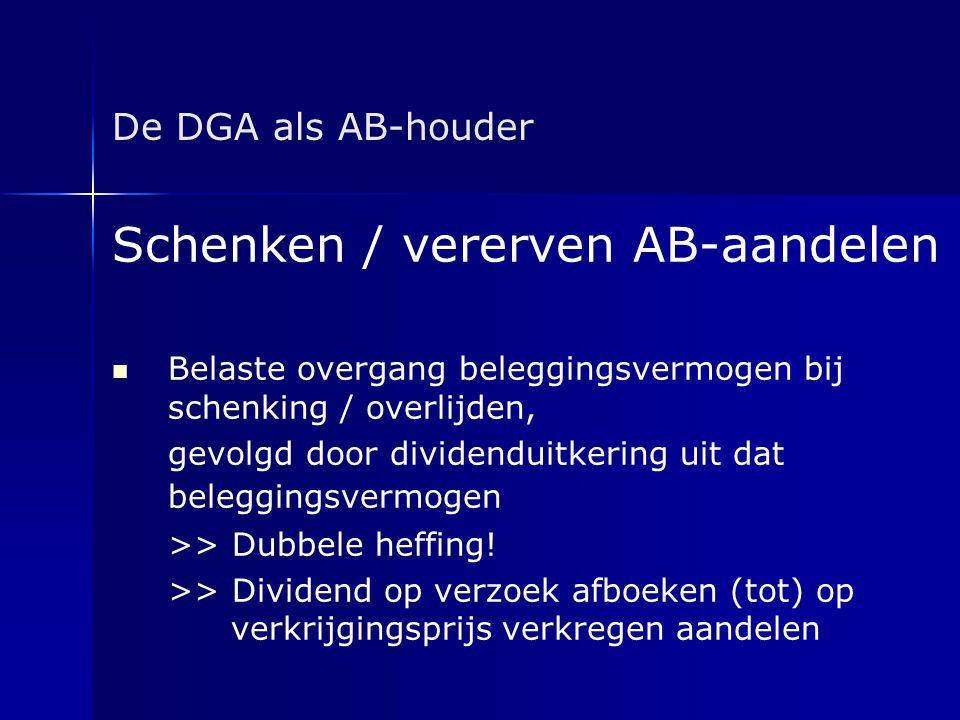 De DGA als AB-houder Schenken / vererven AB-aandelen   Belaste overgang beleggingsvermogen bij schenking / overlijden, gevolgd door dividenduitkerin