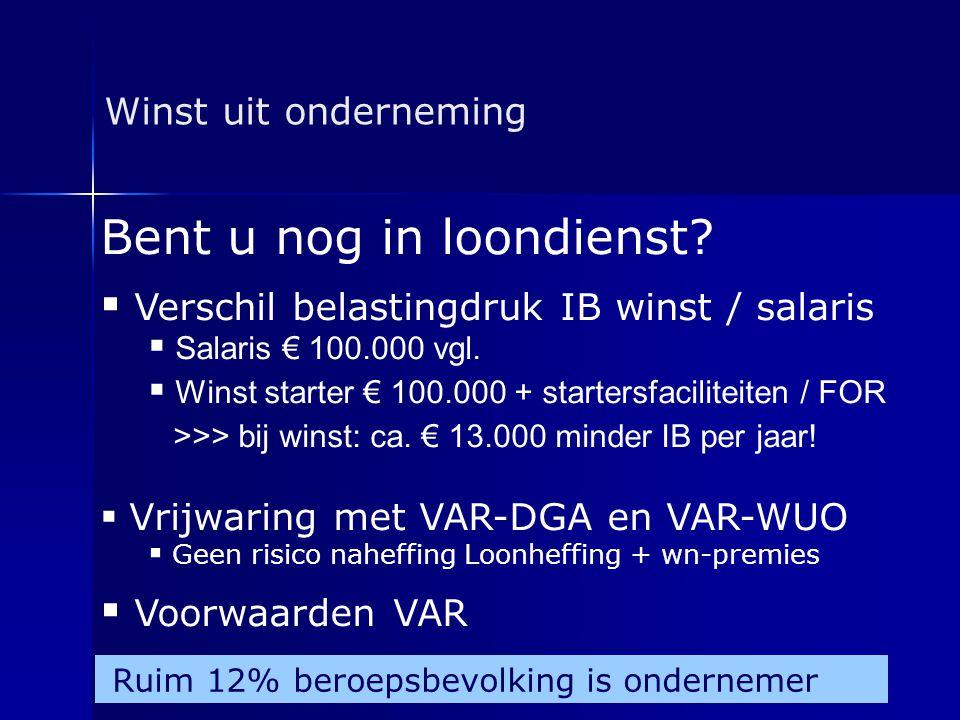 Winst uit onderneming Bent u nog in loondienst?  Verschil belastingdruk IB winst / salaris  Salaris € 100.000 vgl.  Winst starter € 100.000 + start
