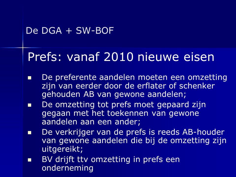 De DGA + SW-BOF Prefs: vanaf 2010 nieuwe eisen   De preferente aandelen moeten een omzetting zijn van eerder door de erflater of schenker gehouden A