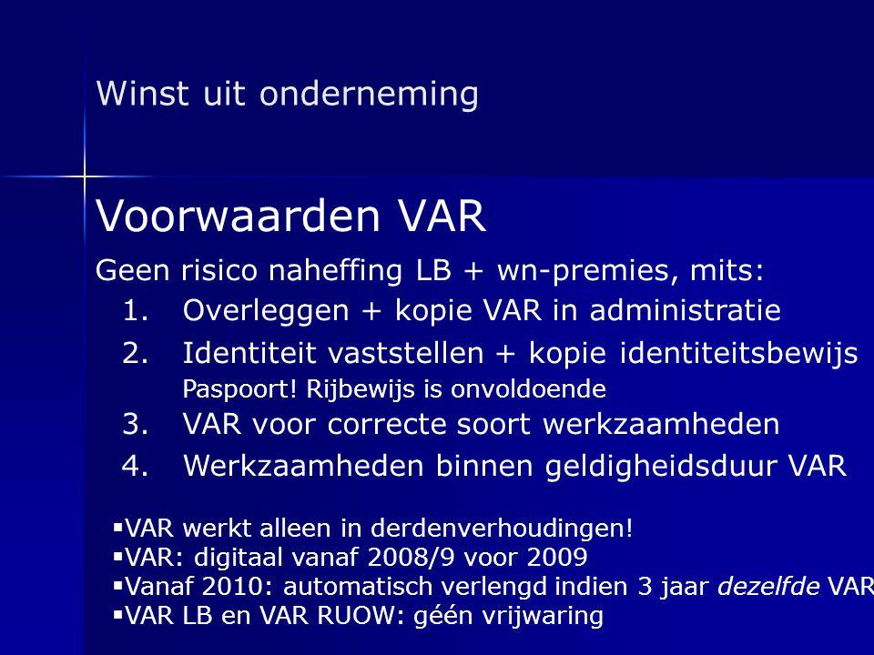 Winst uit onderneming Voorwaarden VAR Geen risico naheffing LB + wn-premies, mits: 1.Overleggen + kopie VAR in administratie 2.Identiteit vaststellen
