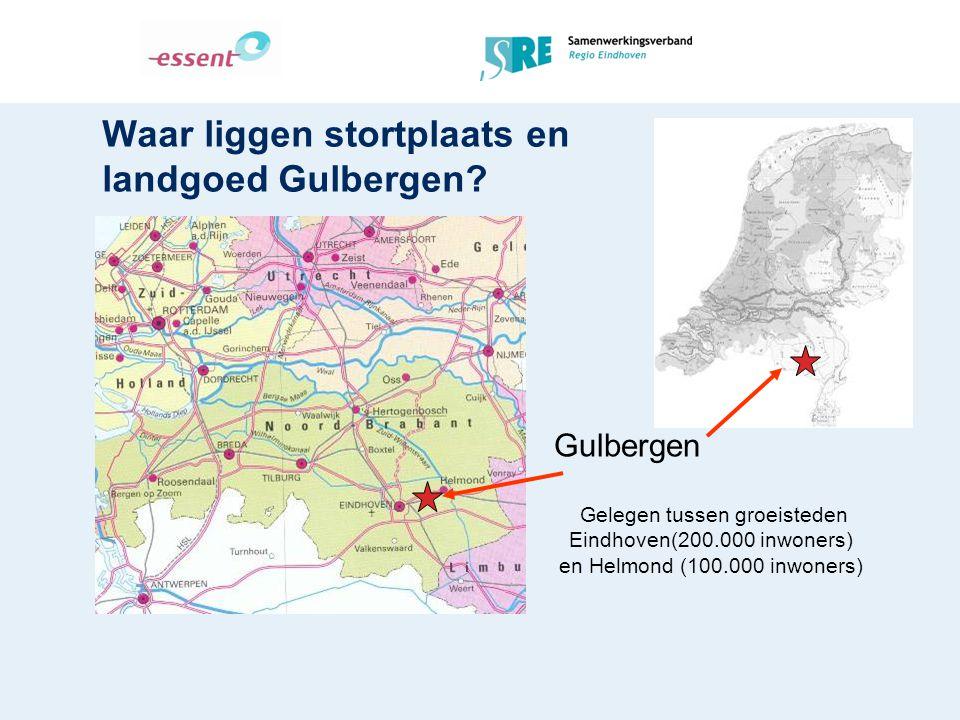 Waar liggen stortplaats en landgoed Gulbergen? Gulbergen Gelegen tussen groeisteden Eindhoven(200.000 inwoners) en Helmond (100.000 inwoners)